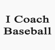 I Coach Baseball by supernova23