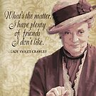 Downton Inspired - The Wit & Wisdom of Lady Violet Crawley on Friendship by traciv