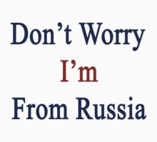Don't Worry I'm From Russia  by supernova23