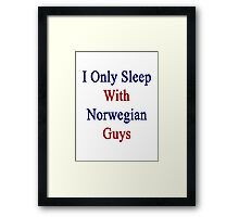 I Only Sleep With Norwegian Guys  Framed Print