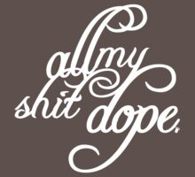 All My Shit Dope Tyga T Shirt | Fresh Threads by FreshThreadShop