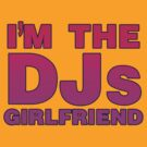 Im The DJs Girlfriend by HOTDJGEAR