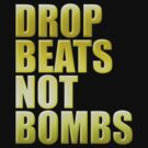 Drop Beats Not Bombs Gold by HOTDJGEAR