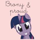 Brony & Proud- Twilight Sparkle  by FUNeral