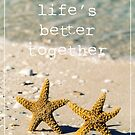 Life&#x27;s better together by Edward Fielding