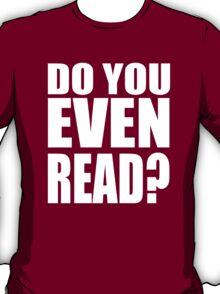 Do You Even Read? T-Shirt