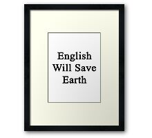 English Will Save Earth Framed Print