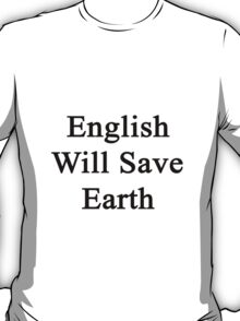 English Will Save Earth T-Shirt