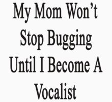 My Mom Won't Stop Bugging Until I Become A Vocalist  by supernova23
