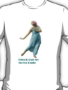 Check Out My Moves Dude T-Shirt