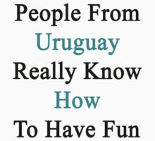People From Uruguay Really Know How To Have Fun  by supernova23