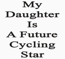 My Daughter Is A Future Cycling Star  by supernova23