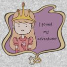 I Found My Adventurer - Princess Adventure Time by Christina Smith