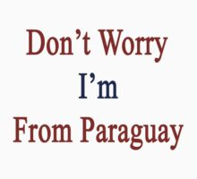 Don't Worry I'm From Paraguay  by supernova23