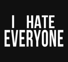 I Hate Everyone - Fun Tee / Shirt / Hoodie /  by Taiya