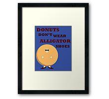 Donuts Don't Wear Alligator Shoes Framed Print