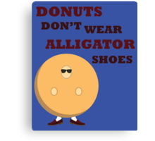 Donuts Don't Wear Alligator Shoes Canvas Print