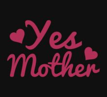 Yes Mother by BrightDesign