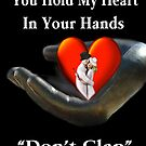 ღ♥¸¸.•*´¯`♥ღU HOLD MY HEART IN YUR HANDS PICTURE/CARDღ♥¸¸.•*´¯`♥ღ by ╰⊰✿ℒᵒᶹᵉ Bonita✿⊱╮ Lalonde✿⊱╮