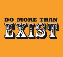 Do More than Exist by ezcreative