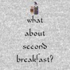 What About Second Breakfast? by Zapdosman