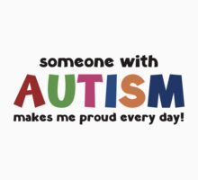 Someone With Autism Makes Me Proud Every Day by BrightDesign