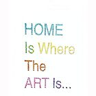 Home is where the Art is... by Allie M