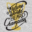 Future World Beard Champion by Landon Sheely