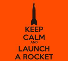 KEEP CALM and LAUNCH A ROCKET by Sascha Grant