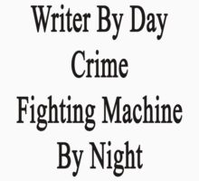 Writer By Day Crime Fighting Machine By Night  by supernova23