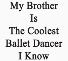 My Brother Is The Coolest Ballet Dancer I Know by supernova23