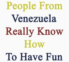 People From Venezuela Really Know How To Have Fun  by supernova23