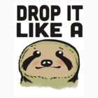 Drop It Like A Sloth by Look Human