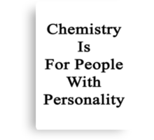 Chemistry Is For People With Personality  Canvas Print