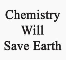 Chemistry Will Save Earth  by supernova23