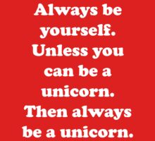 Always Be Yourself Unicorn by BrightDesign