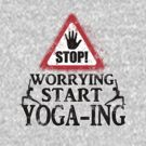 Stop Worrying Start Yoga-ing by ramanandr