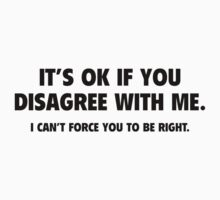 It's Ok If You Disagree With Me by BrightDesign