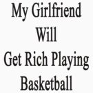 My Girlfriend Will Get Rich Playing Basketball by supernova23