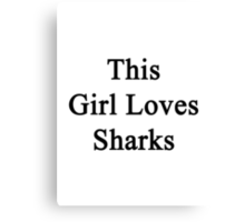 This Girl Loves Sharks  Canvas Print