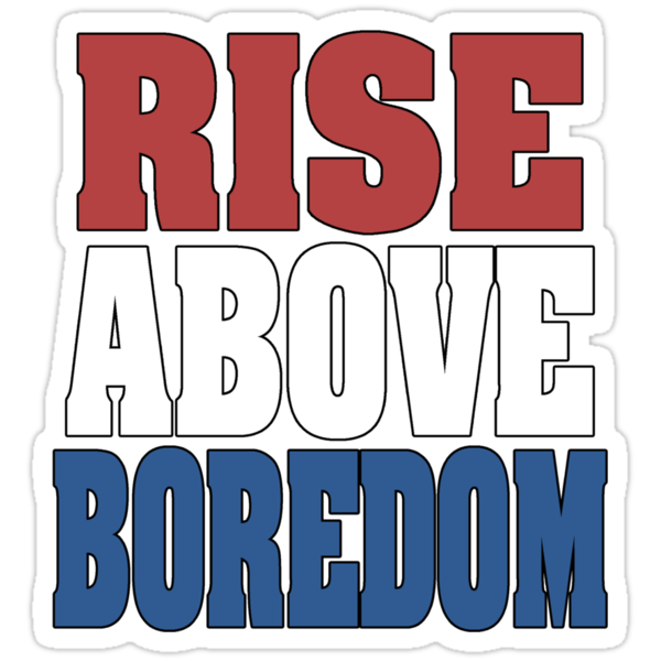 Rise Above Boredom by Alsvisions