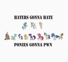 Haters gonna hate Ponies gonna PWN by moustacheinc