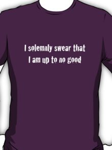 I solemnly swear that I am up to no good - Harry Potter T-Shirt