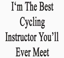 I'm The Best Cycling Instructor You'll Ever Meet  by supernova23