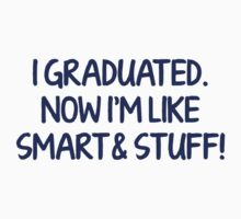 I Graduated. Now I'm Like Smart And Stuff! by BrightDesign