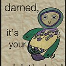 Owl be darned, it's your Birthday! by Melissa de Klerk