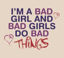 Im A Bad Girl And Bad Girls Do Bad Things by rawrclothing