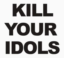 Kill Your Idols by BurbSupreme