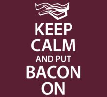 Keep Calm And Put Bacon On by BrightDesign