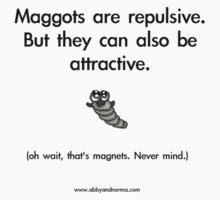 Maggots are Repulsive by Erika Hammerschmidt